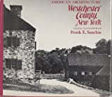 American Architecture - Westchester County, New York, Frank E. Sanchis, 0884270262