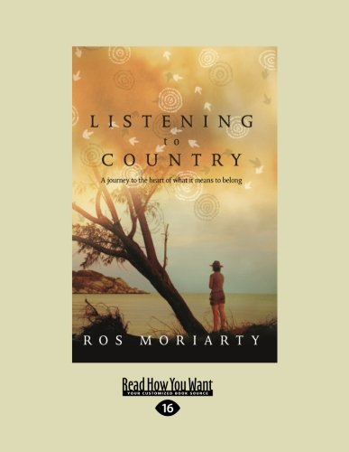 - Listening to Country: A Journey to the Heart of What it Means to Belong