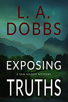Exposing Truths (A Sam Mason Mystery Book 3) by [Dobbs, L. A.]