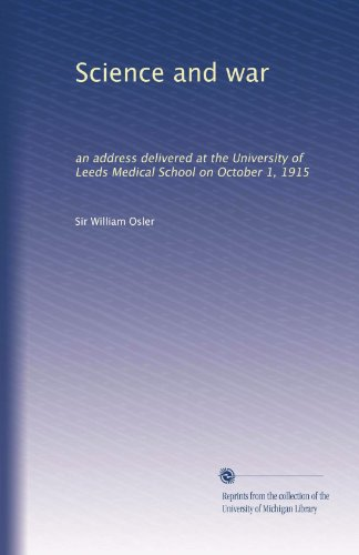 Science and war: an address delivered at the University of Leeds Medical School on October 1, 1915