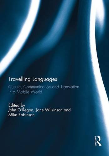 Travelling Languages: Culture, Communication and Translation in a Mobile World by Routledge