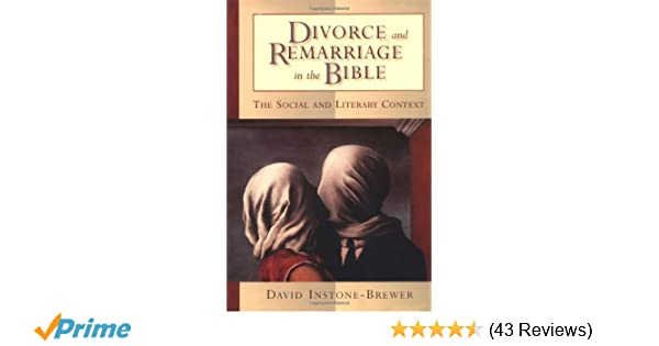 Divorce and Remarriage in the Bible: The Social and Literary
