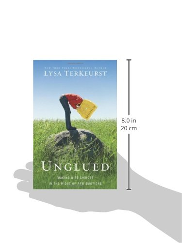 Unglued-Making-Wise-Choices-in-the-Midst-of-Raw-Emotions