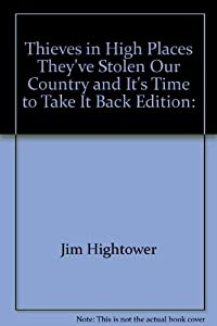 Thieves in High Places: They've Stolen Our Country and It's Time to Take It Back by Jim Hightower (2003-05-03)