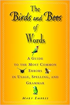 Book The Birds and Bees of Words: A Guide to the Most Common Errors in Usage, Spelling, and Grammar by Mary Embree (2007-10-16)