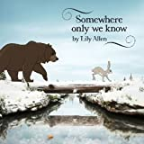 Somewhere only we know By Lily Allen (0001-01-01)