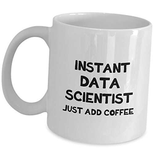 (Data Scientist Mug Gifts - Instant Just Add Coffee - Datalogy Funny Cute Gag Cup Science Enthusiast Geek Market Research Analyst Statistician Gift For Adults Men Women)