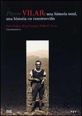 Pierre Vilar: Una historia total, una historia en construcción: 14 Coeds. Editorial Universidad de Granada: Amazon.es: Cohen, Arón: Libros