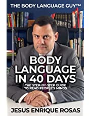 Body Language In 40 Days: The Step-By-Step guide to read people's minds