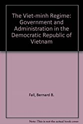 The Viet-Minh Regime: Government and Administration in the Democratic Republic of Vietnam