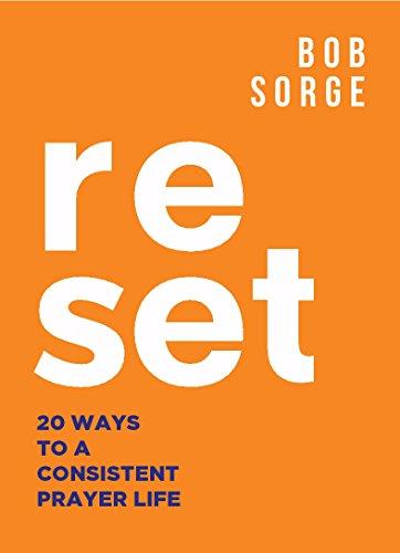 Reset  20 Ways To A Consistent Prayer Life