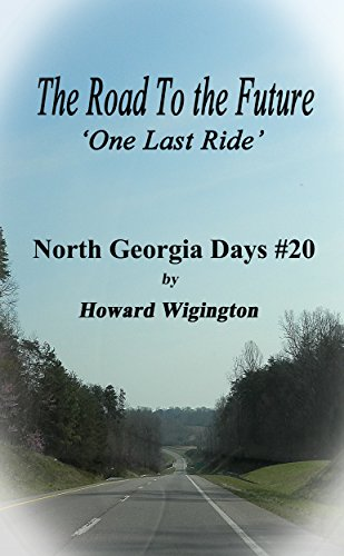 The Road To the Future: One Last Ride (North Georgia Days Book 20) by [Wigington, Howard]
