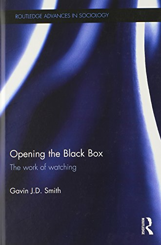 Opening the Black Box: The Work of Watching (Routledge Advances in Sociology)
