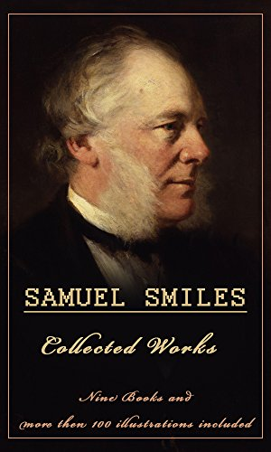 Samuel Smiles: Collected Works (Illustrated): (Nine Books With More then 100 illustrations)