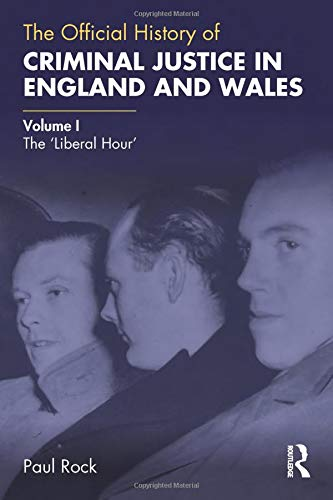 The Official History of Criminal Justice in England and Wales: Volume I: The 'Liberal Hour' (Government Official History Series) ()