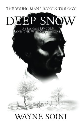 Deep Snow: Abraham Lincoln and the Winter of 1830-31 (Young Man Lincoln Trilogy) (Volume 1)