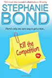 Kill the Competition, Stephanie Bond, 0989912736
