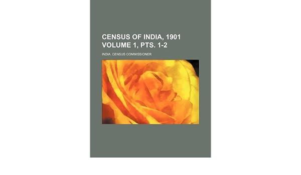 Census of India, 1901 Volume 1, pts  1-2: India  Census Commissioner