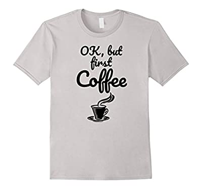 Ok But First Coffee Funny Motivational Slogan Lazy Shirt