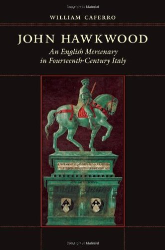 John Hawkwood: An English Mercenary in Fourteenth-Century Italy