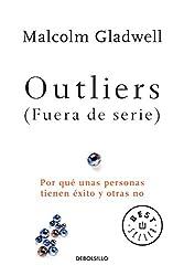 Outliers (Fuera de serie)/Outliers: The Story of Success: Por qué unas personas tienen éxito y otras no (Spanish Edition)