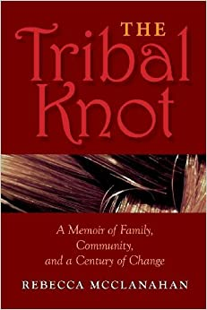 Book The Tribal Knot: A Memoir of Family, Community, and a Century of Change (Break Away Books) by Rebecca McClanahan (2013-03-18)