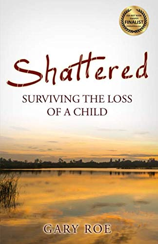 Beyond Tears - Shattered: Surviving the Loss of a Child (Good Grief Series)