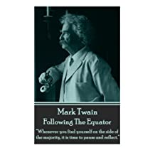 """Mark Twain - Following The Equator: """"Whenever you find yourself on the side of the majority, it is time to pause and reflect."""""""