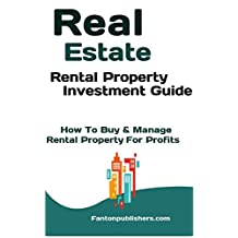 Real Estate: Rental Property Investment Guide: How To Buy & Manage Rental Property For Profits