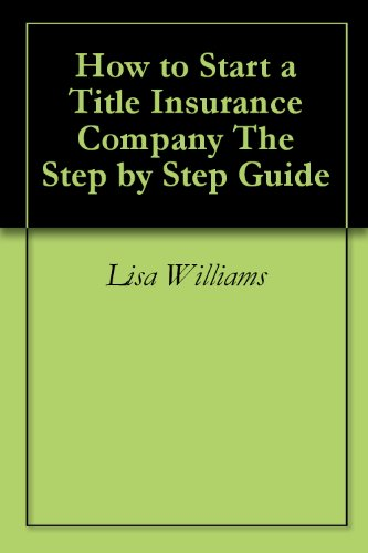 Amazon how to start a title insurance company the step by step how to start a title insurance company the step by step guide by williams fandeluxe Choice Image