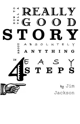 How to Tell a Really Good Story about Absolutely Anything in 4 Easy Steps
