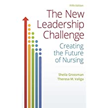 The New Leadership Challenge Creating the Future of Nursing