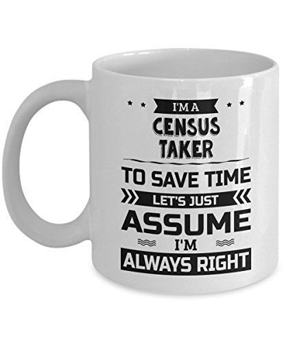 Census Taker Mug - To Save Time Let's Just Assume I'm Always Right - Funny Novelty Ceramic Coffee & Tea Cup Cool Gifts for Men or Women with Gift Box