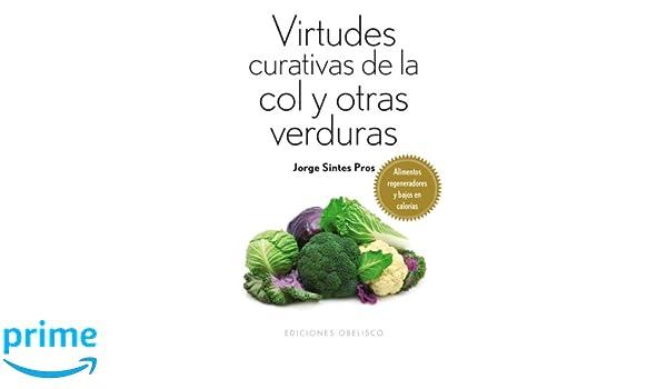 Virtudes curativas de la col y otras verduras (Spanish Edition): Jorge Sintes: 9788497779388: Amazon.com: Books