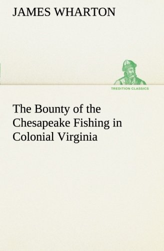 The Bounty of the Chesapeake Fishing in Colonial Virginia (TREDITION CLASSICS)