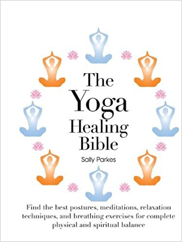 By Sally Parkes The Yoga Healing Bible: Discover the Best ...