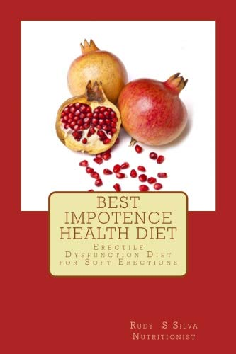Best Impotence Health Diet: Erectile Dysfunction Diet for Soft Erections