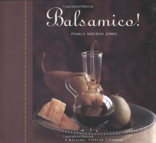 Balsamico!: A Balsamic Vinegar Cookbook by Pamela S. Johns