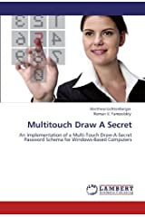 Multitouch Draw A Secret: An Implementation of a Multi-Touch Draw-A-Secret Password Schema for Windows-Based Computers by Matthew Lichtenberger (2011-12-07)