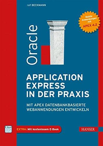 Oracle Application Express in der Praxis: Mit APEX datenbankbasierte Webanwendungen entwickeln Gebundenes Buch – 1. Oktober 2013 Ralf Beckmann 3446438963 Anwendungs-Software Betrieb