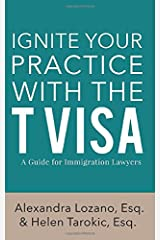 Ignite Your Practice with the T Visa: A Guide for Immigration Lawyers Paperback