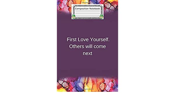 First Love Yourself Others Will Come Next Journal With 109 Inspirational Quotes Inside Class Schedule Motivation Notebook Inspirational Inches Notebook For Boys Matte Finish Cover Book Quotes 9798604257609 Amazon Com Books