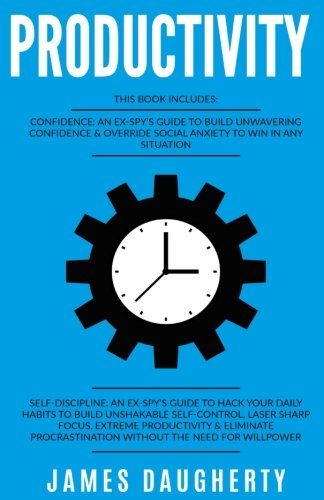 Productivity: 2 Manuscripts – Confidence An Ex-SPY's Guide, Self-Discipline An Ex-SPY's Guide (Time Management, Anti-Procrastination, Motivation, ... Mindset) (Spy Self-Help) (Volume 3)
