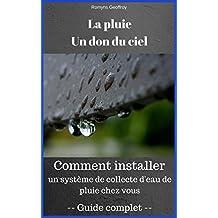 La pluie, un don du ciel: Collecte d'eau de pluie: Tout savoir pour installer votre propre système (French Edition)