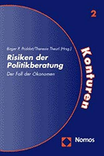 Risiken der Politikberatung: Der Fall der Ökonomen (Konturen - Studien Zur Neuorientierung Politischer Leitkategorien, Band 2)