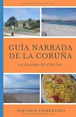 Guía narrada de La Coruña. La ciudad de cristal Guías narradas de España: Amazon.es: Fiorentino, Nastasia: Libros