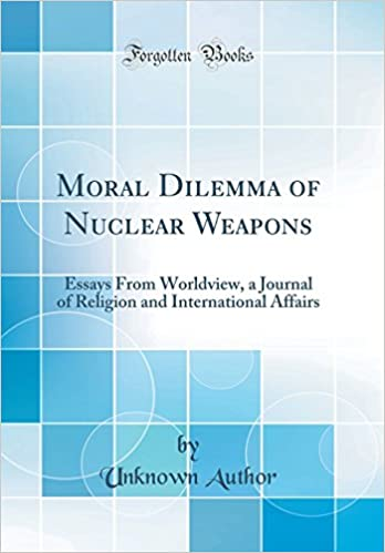 Thesis Statement Examples For Essays Moral Dilemma Of Nuclear Weapons Essays From Worldview A Journal Of  Religion And International Affairs Classic Reprint Unknown Author    Private High School Admission Essay Examples also Essay Tips For High School Moral Dilemma Of Nuclear Weapons Essays From Worldview A Journal  Essay On Good Health