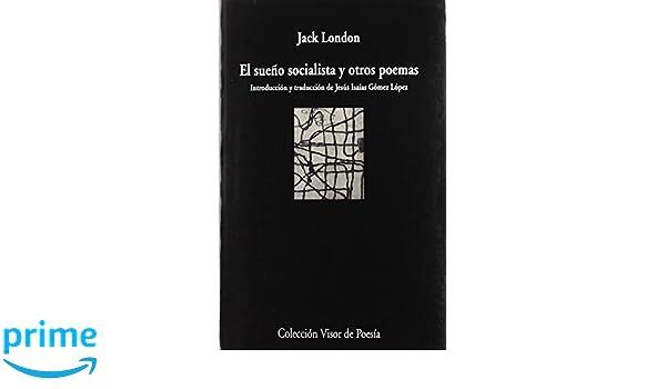 El sueño socialista y otros poemas (visor de Poesía): Amazon.es: Jesús Isaías Gómez López, Jack London: Libros