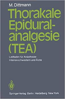 Thorakale Epiduralanalgesie (TEA): Leitfaden für Anästhesie/Intensivschwestern und Ärzte