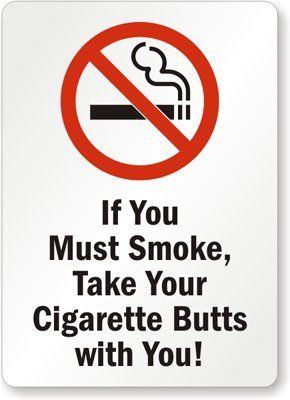 Amazon Com If You Must Smoke Take Your Cigarette Butts With You